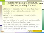 costs pertaining to furniture fixtures and equipment