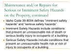 maintenance and or repairs for serious or imminent safety hazards on the property continued
