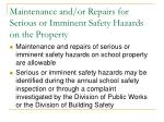 maintenance and or repairs for serious or imminent safety hazards on the property