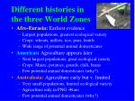 different histories in the three world zones