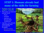 step 1 humans already had many of the skills for farming