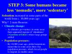step 3 some humans became less nomadic more sedentary