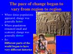the pace of change began to vary from region to region