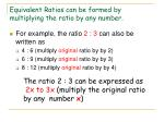equivalent ratios can be formed by multiplying the ratio by any number