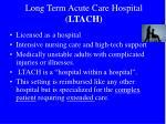 long term acute care hospital ltach