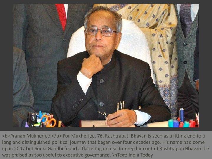 <b>Pranab Mukherjee:</b> For Mukherjee, 76, Rashtrapati Bhavan is seen as a fitting end to a long an...