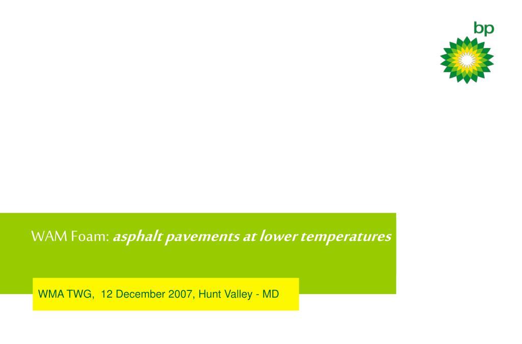 wam foam asphalt pavements at lower temperatures l.