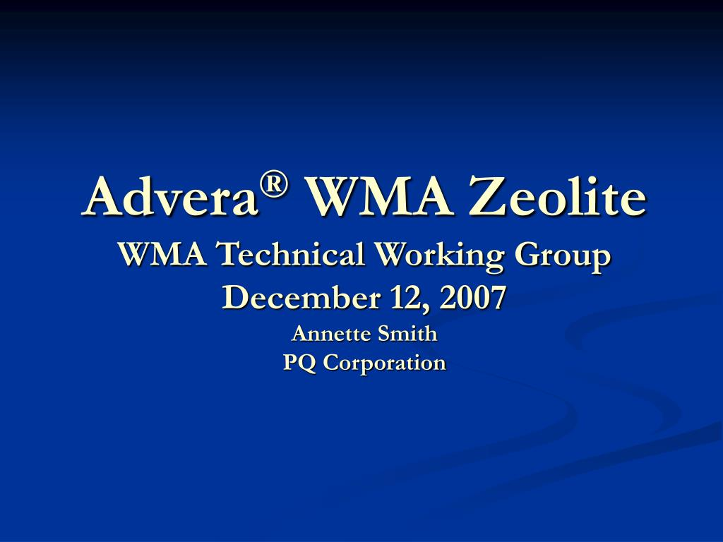 advera wma zeolite wma technical working group december 12 2007 annette smith pq corporation l.