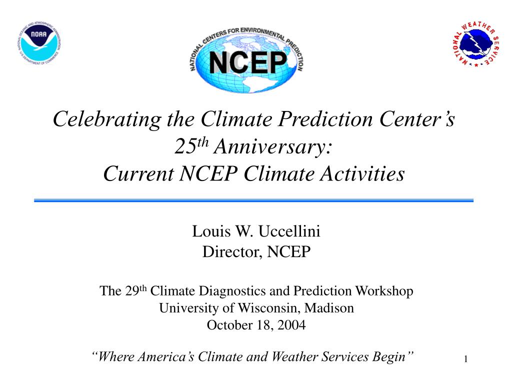 celebrating the climate prediction center s 25 th anniversary current ncep climate activities l.