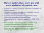 current system of pre event and post event evaluation of forecast value