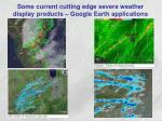 some current cutting edge severe weather display products google earth applications