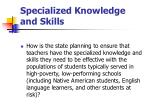 specialized knowledge and skills