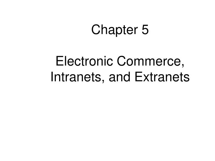 chapter 5 electronic commerce intranets and extranets n.