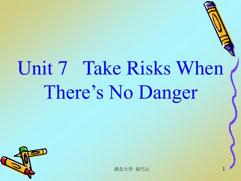 unit 7 take risks when there s no danger l.