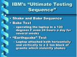 ibm s ultimate testing sequence