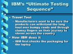 ibm s ultimate testing sequence13