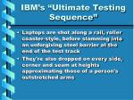 ibm s ultimate testing sequence14