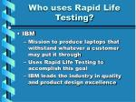 who uses rapid life testing