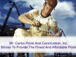 mr carlos pools and construction inc strives to provide the finest and affordable pools