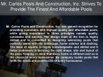 mr carlos pools and construction inc strives to provide the finest and affordable pools2