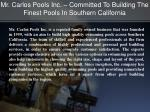 mr carlos pools inc committed to building the finest pools in southern california