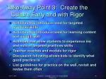 take away point 3 create the culture early and with rigor