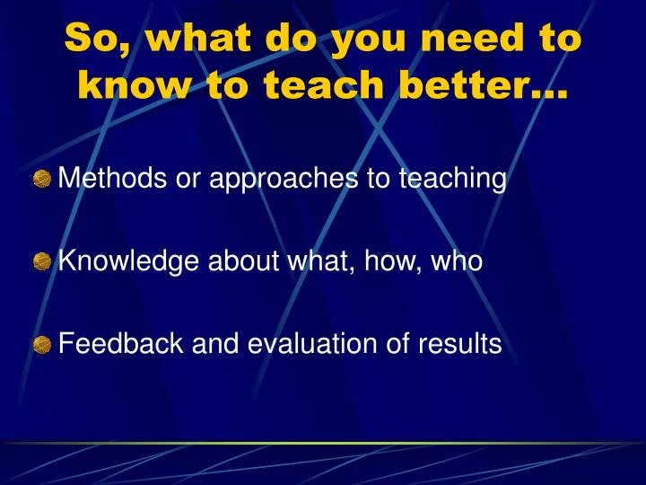 So, what do you need to know to teach better…
