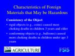 characteristics of foreign materials that may be hazardous21