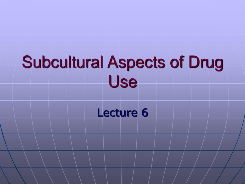subcultural aspects of drug use l.