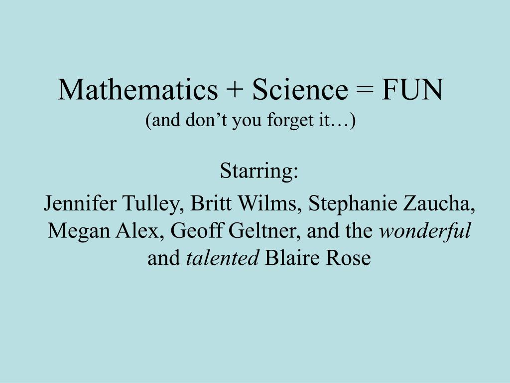 mathematics science fun and don t you forget it l.