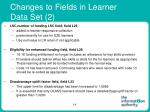 changes to fields in learner data set 2