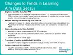 changes to fields in learning aim data set 5