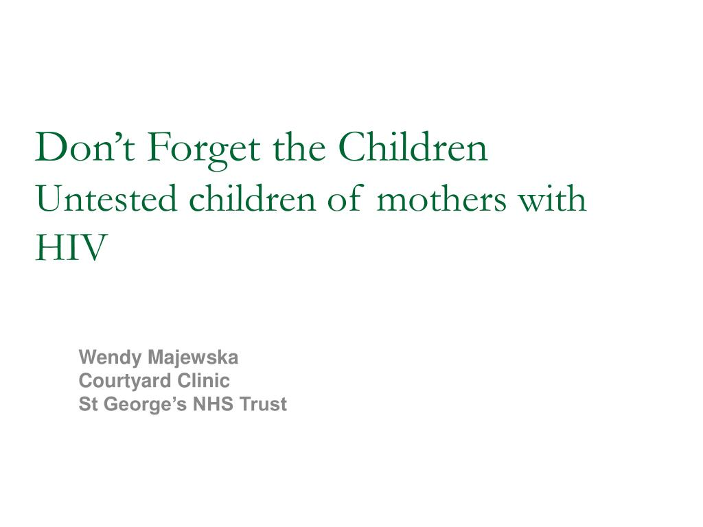 don t forget the children untested children of mothers with hiv l.
