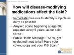 how will disease modifying medications affect the field