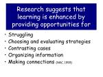 research suggests that learning is enhanced by providing opportunities for