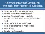 characteristics that distinguish traumatic from normative stressors