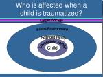 who is affected when a child is traumatized