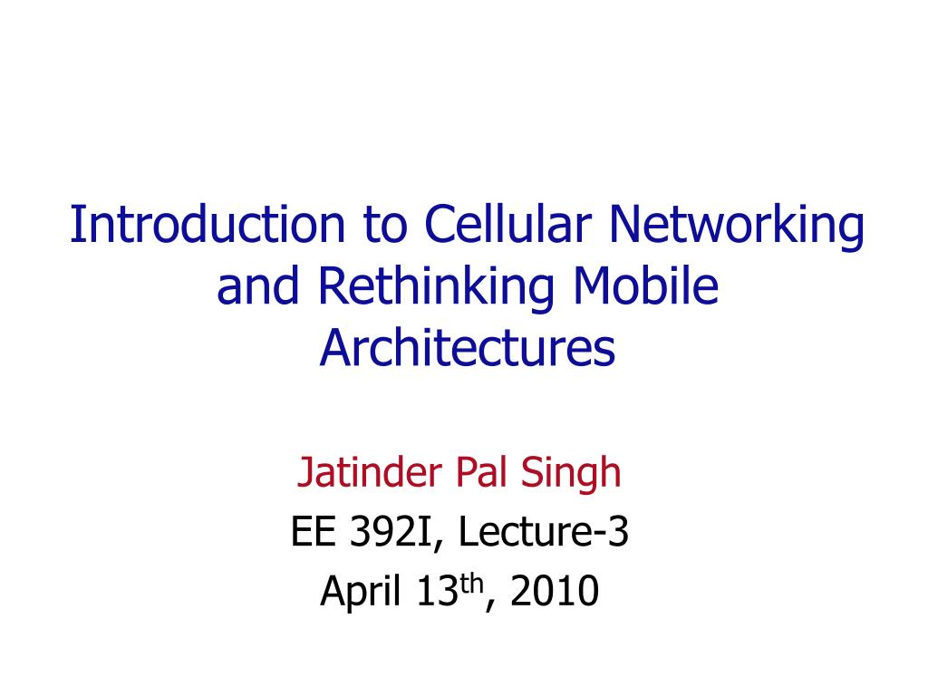 introduction to cellular networking and rethinking mobile architectures l.
