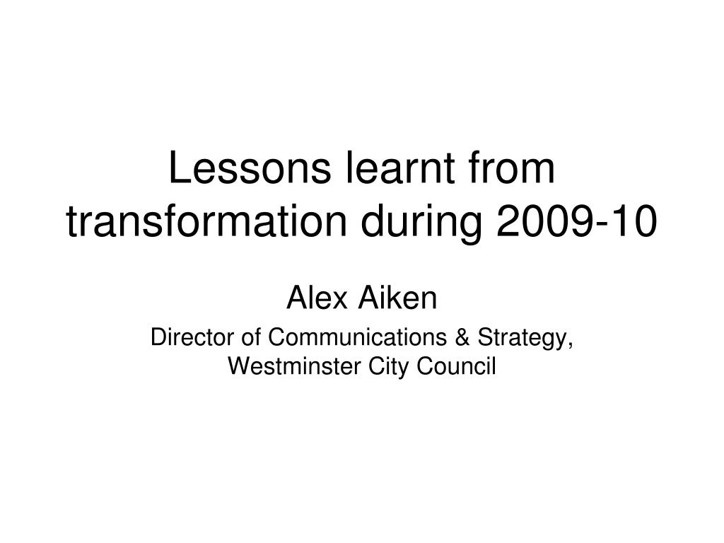 lessons learnt from transformation during 2009 10 l.