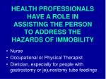 health professionals have a role in assisting the person to address the hazards of immobility