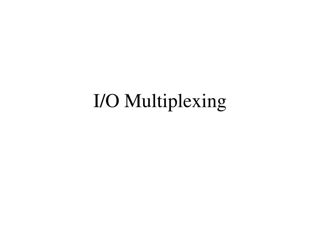 i o multiplexing l.