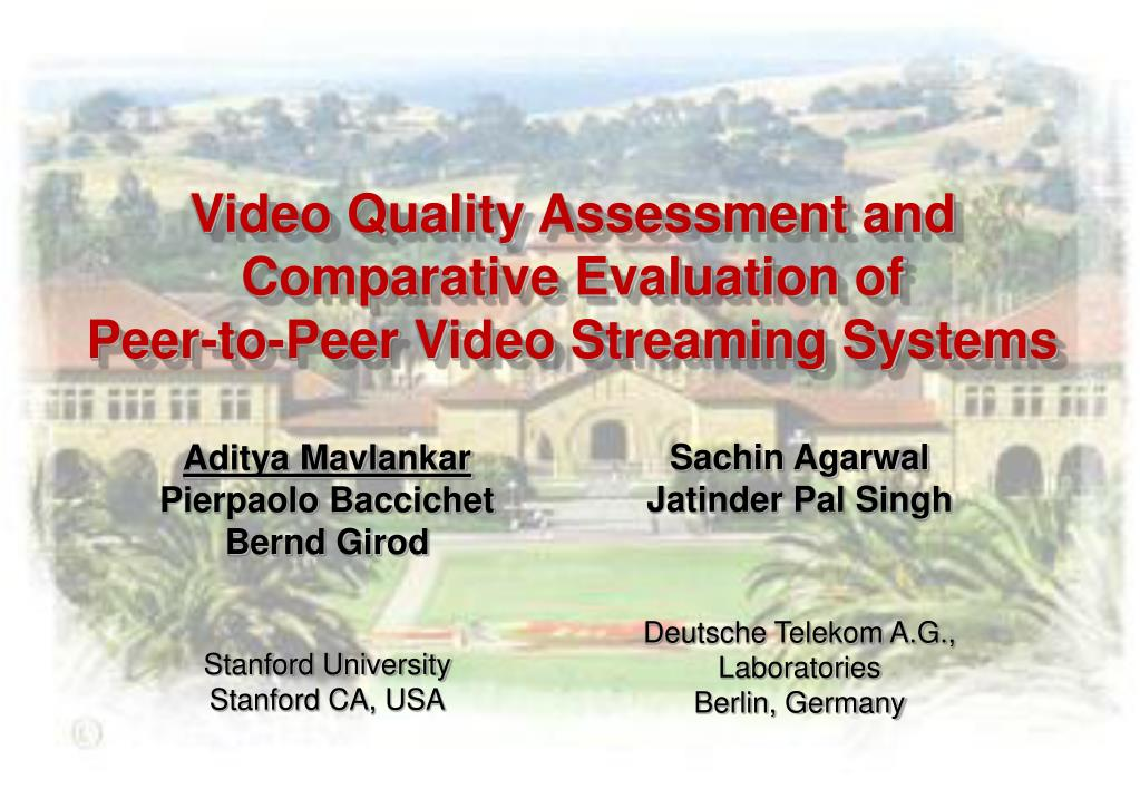 video quality assessment and comparative evaluation of peer to peer video streaming systems l.