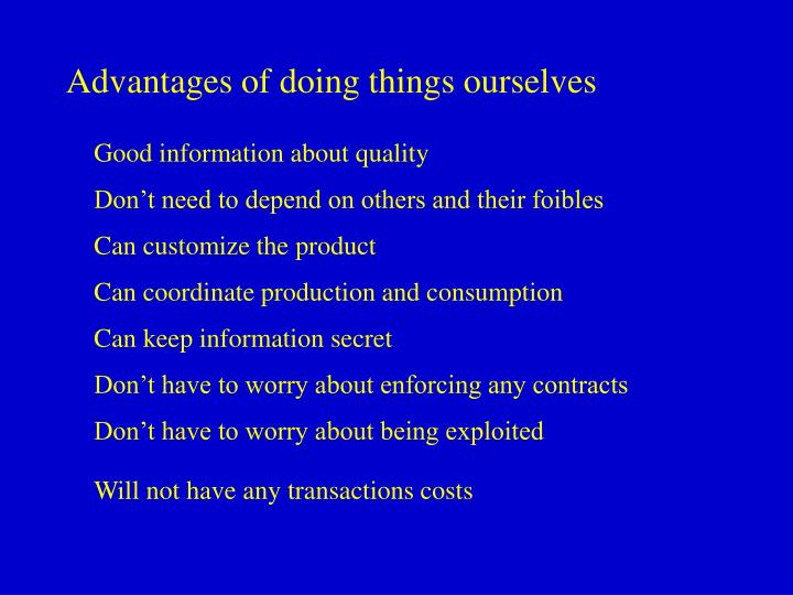 Advantages of doing things ourselves