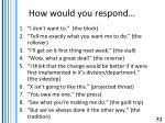 how would you respond
