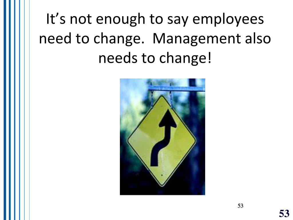 It's not enough to say employees need to change.  Management also needs to change!