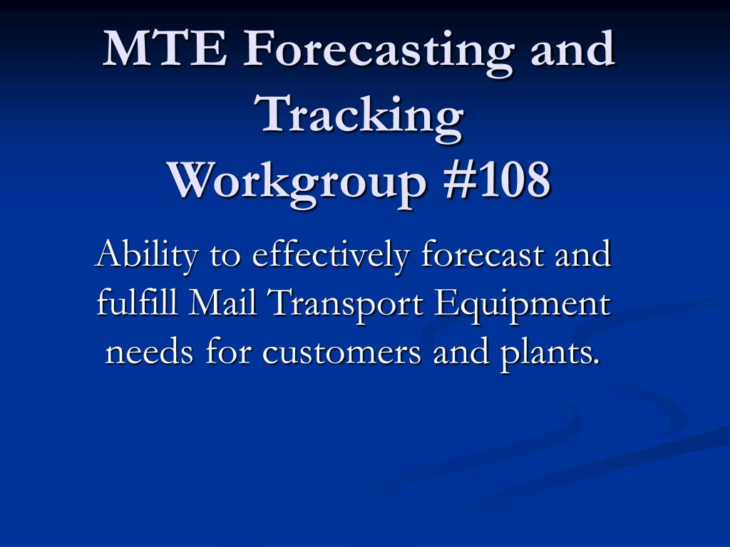 mte forecasting and tracking workgroup 108 l.
