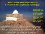 moses brother aaron helped him lead 2 3 million of their people israel out of egypt