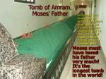 moses must have loved his father very much it s the longest tomb in the world