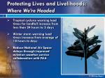 protecting lives and livelihoods where we re headed6