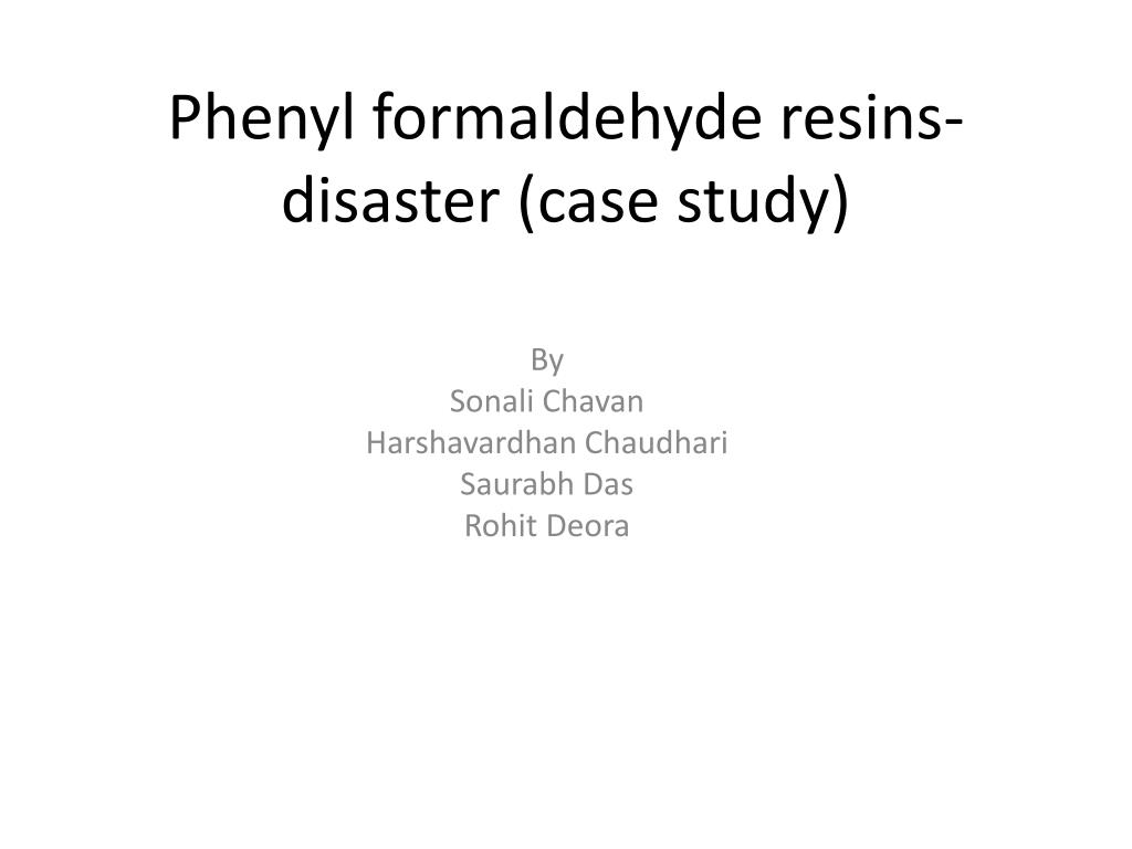 phenyl formaldehyde resins disaster case study l.